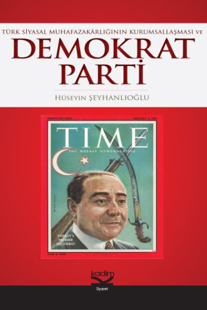 Türk Siyasal Muhafazakarlığın Kurumsallaşması ve Demokrat Parti