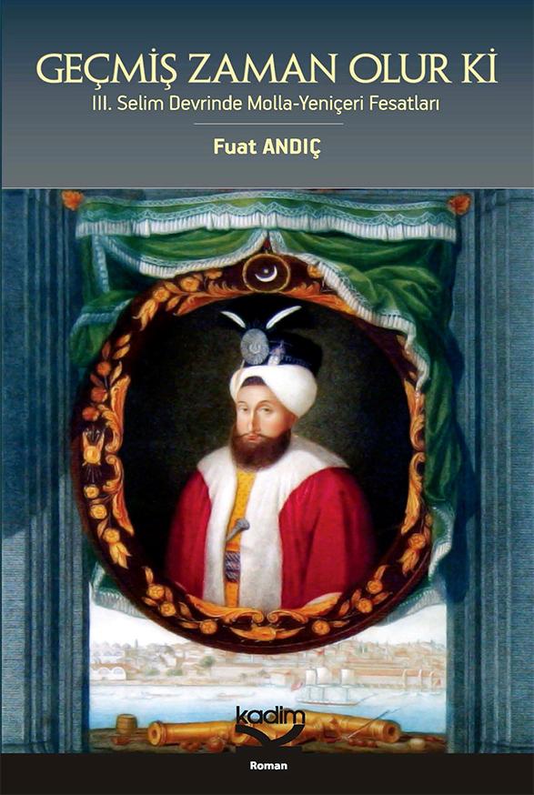 Geçmiş Zaman Olur ki- III. Selim Devrinde Molla-Yeniçeri Fesatları