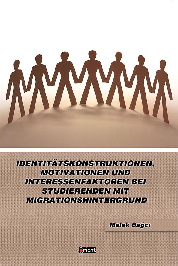 Identitätskonstruktionen, Motivationen und Interessenfaktoren Bei Studierenden Mit Migrationshintergrund
