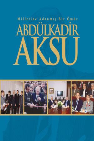 Milletine Adanmış Bir Ömür-Abdulkadir Aksu