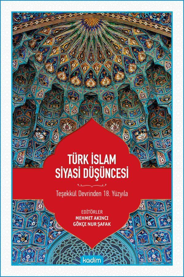 Türk İslam Siyasi Düşüncesi- Teşekkül Devrinden 18. Yüzyıla