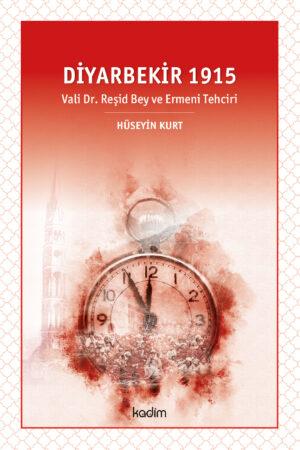 Diyarbekir 1915 Vali Dr. Reşid Bey ve Ermeni Tehciri