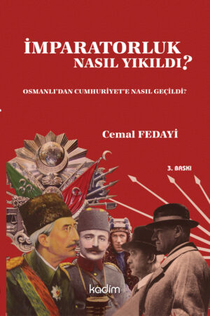İmparatorluk Nasıl Yıkıldı?- Osmanlı'dan Cumhuriyet'e Nasıl Geçildi?