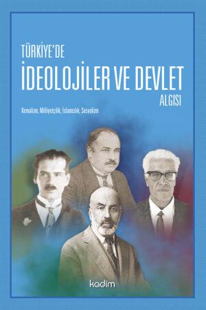 Türkiye'de İdeolojiler ve Devlet Algısı - Kemalizm, Miliyetçilik, İslamcılık, Sosyalizm