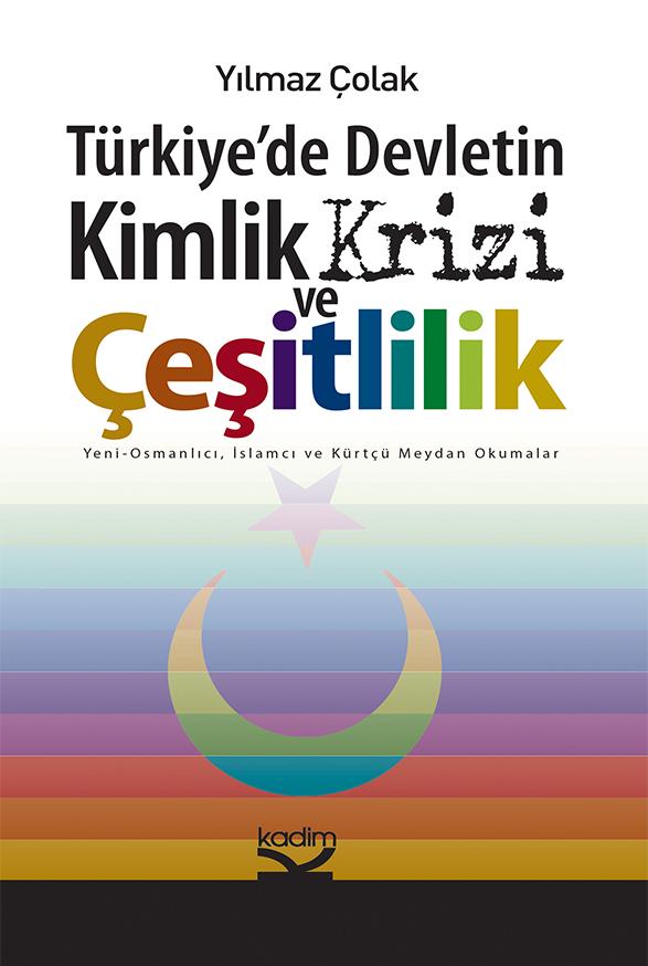 Türkiye'de Devletin Kimlik Krizi ve Çeşitlilik - Yeni Osmanlıcı, İslamcı, Kürtçü Meydan Okumalar