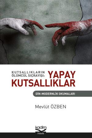 Kutsallıkların Ölümcül Sıçrayışı: Yapay Kutsallıklar - Din-Modernlik Okumaları