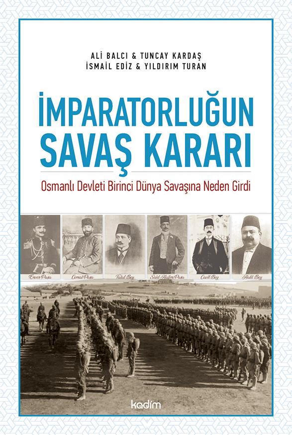 İmparatorluğun Savaş Kararı? Osmanlı Devleti Birinci Dünya Savaşına Neden Girdi?