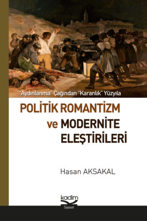 """""""Aydınlanma"""" Çağından """"Karanlık"""" Yüzyıla: Politik Romantizm ve Modernite Eleştirileri"""